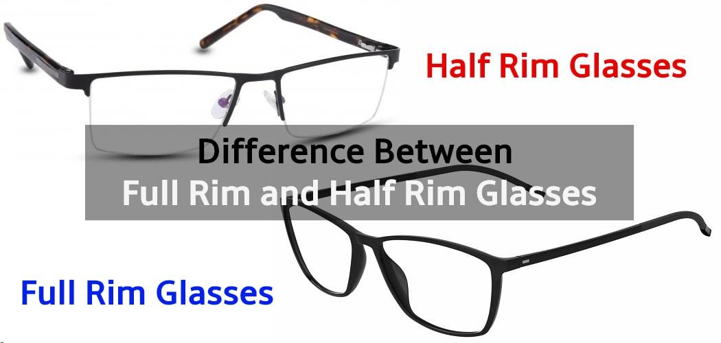 Difference Between Full Rim and Half Rim Glasses